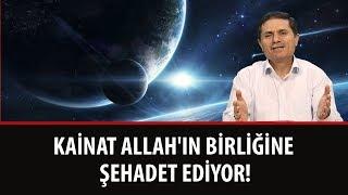 Kainat Allah'ın birliğine şehadet ediyor!