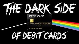 The Dark Side of Debit Cards