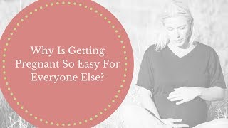 Why Is Getting Pregnant So Easy For Everyone Else?