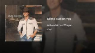 William Michael Morgan Spend It All On You
