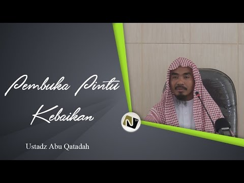 Ustadz Abu Qatadah - Pembuka Pintu Kebaikan