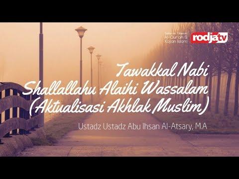 Tawakkal Nabi shallallahu alaihi wassalam- Aktualisasi Akhlak Musim (Ustadz Abu Ihsan Al-Atsary,M.A)