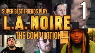Super Best Friends Play L.A. Noire - The Compilation || Part 01