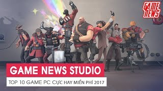 TOP 10 Game PC Hay Nên Chơi Miển Phí 2017 | GAME NEWS