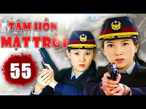Tâm Hồn Mặt Trời - Tập 55 | Phim Hình Sự Trung Quốc Hay Nhất 2018 - Thuyết Minh