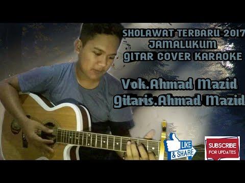 Sholawat Terbaru 2017 - Jamalukum Karaoke Gitar Cover Vok.Ahmad Mazid