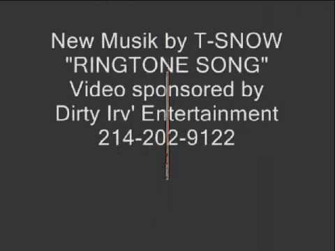 Ringtone Song by T-Snow sponsored by Dirty Irv' Entertainment