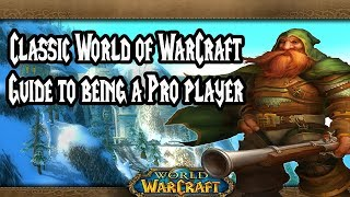 Classic World of WarCraft Guide to being a Pro player