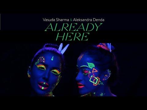 Already Here | Vasuda Sharma & Aleksandra Denda