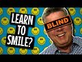 Learning How To Smile When You're Blind