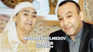 Mirzabek Xolmedov - Onaizor | Мирзабек Холмедов - Онаизор (music versio)