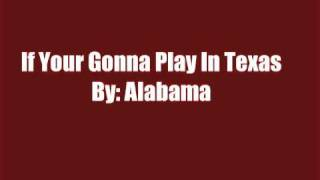 Watch Alabama If Youre Gonna Play In Texas video