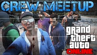 Grand Theft Auto Online | CREW MEETUP | SO MUCH FUN!!!