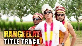 Rangeelay - Rangeelay - Title Track ft. Jimmy Sheirgill, Neha Dhupia, Binnu Dhillon & Rana Ranbir