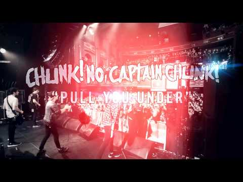 Chunk No Captain Chunk - Pull You Under