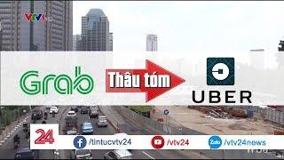 Grab thâu tóm thị phần kinh doanh tại ĐNA của Uber - Tin Tức VTV24