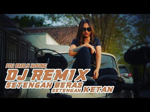 Download FDJ Emily Young - SETENGAH BERAS SETENGAH KETAN    | REMIX Mp4 baru