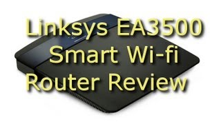 Linksys EA3500 Smart Wi-Fi N750 Dual-Band Wireless Router Review