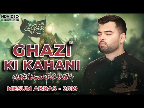MESUM ABBAS 2019 - GHAZI KI KAHANI - NEW NOHAY 2019