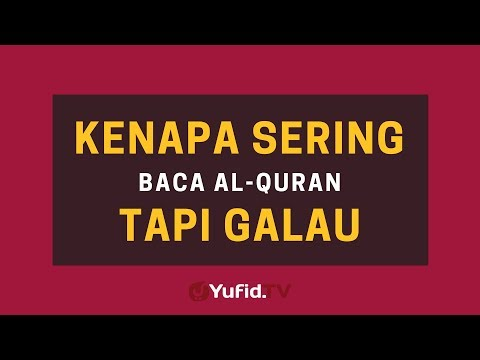 Kenapa Sering Baca Al-Qur'an Tapi Galau
