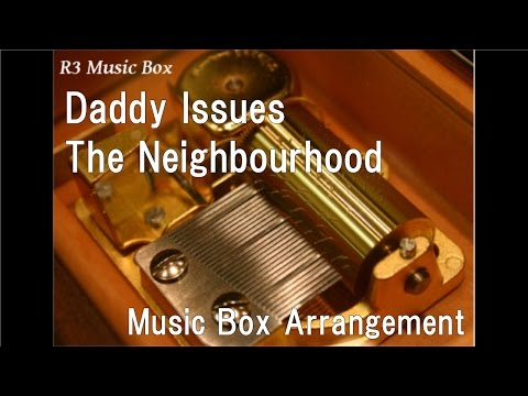 Daddy Issues/The Neighbourhood [Music Box]