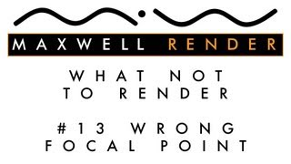 What Not To Render #13: Wrong Focal Point - Maxwell Render Tutorial