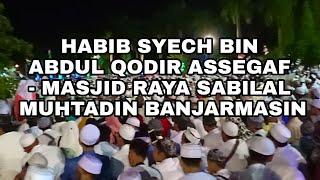 HABIB SYECH BIN ABDUL QODIR ASSEGAF - MASJID RAYA SABILAL MUHTADIN BANJARMASIN