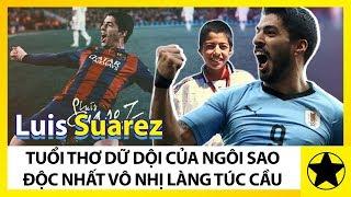 """Luis Suarez - Tuổi Thơ Dữ Dội Của Ngôi Sao """"Độc Nhất Vô Nhị"""" Làng Túc Cầu"""