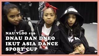 Nau Vlog 26  Dnau Dan Dneo Ikut Kompetisi Dance Di Asia Dance Sport Cup