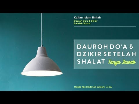 Kajian Ilmiah (Dauroh) DOA DAN DZIKIR SETELAH SHALAT Sesi Tanya Jawab | Ustadz Abu Haidar As Sundawy