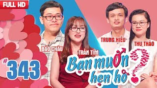 WANNA DATE?| EP 343 UNCUT| Bao Chau - Tram Tim | Trung Hieu - Thu Thao| 311217 ❤️