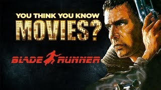 Blade Runner - You Think You Know Movies?
