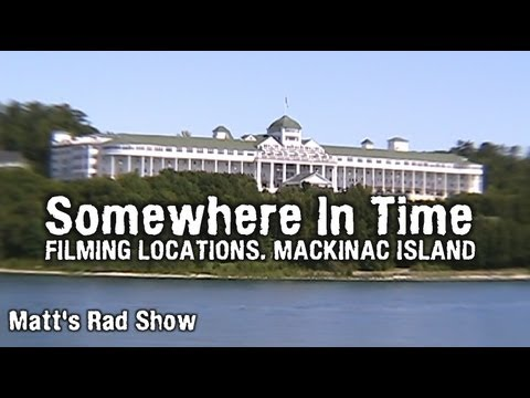 SOMEWHERE IN TIME - FILMING LOCATIONS. (Matt's Rad Show, Bonus Mackinac Island Stuff)
