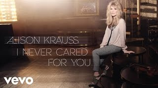 Alison Krauss I Never Cared For You