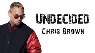 Chris Brown - Undecided [ Lyrics ]