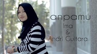 download lagu Tanpamu - Ima, Andri Guitara  Original Song gratis