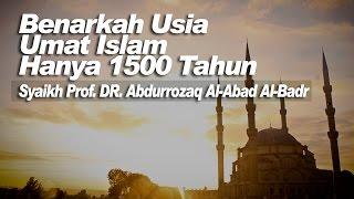 Benarkah Usia umat islam hanya 1500 tahun - Syaikh Prof. DR. Abdurrozaq Al-Abad Al-Badr