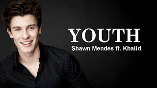 "Shawn Mendes - ""Youth"" (lyrics) ft. Khalid"