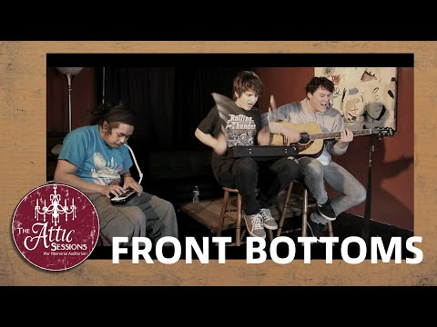 The Attic Sessions    The Front Bottoms