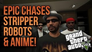 Epic Chases, Stripper Robots, & ANIME! (GTA V PC Funny Moments)