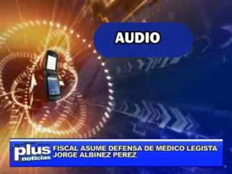 FISCAL ASUME DEFENSA DE MÉDICO LEGISTA JORGE ALBINEZ PEREZ