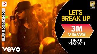 Let's Break Up - Dear Zindagi   Full Song Video  Alia   Shah Rukh