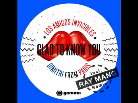 Los Amigos Invisibles & Dimitri From Paris - Glad To Know You (Ray Mang´s Flying Dub)