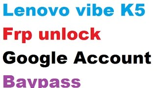 How To Remove Lenovo Vibe K5 A6020a40 FRP Unlock   Bypass google Account