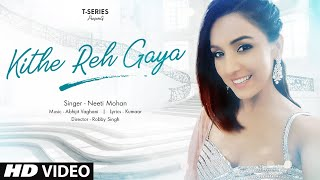 Kithe Reh Gaya Video | Neeti Mohan | Abhijit Vaghani  | New Song 2019 | T-Series