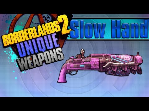 BORDERLANDS 2 | *Slow Hand* Unique Weapons Guide!!!