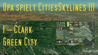 Opa spielt CitiesSkylines III – 1 – Clark Green City