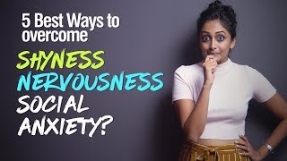 How to overcome Shyness, Nervousness & Social Anxiety? 5 Techniques to build self-confidence