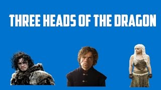 Game of thrones Three Heads of the Dragon Theory