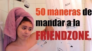50 formas de mandar a la FRIEND ZONE Ixpanea